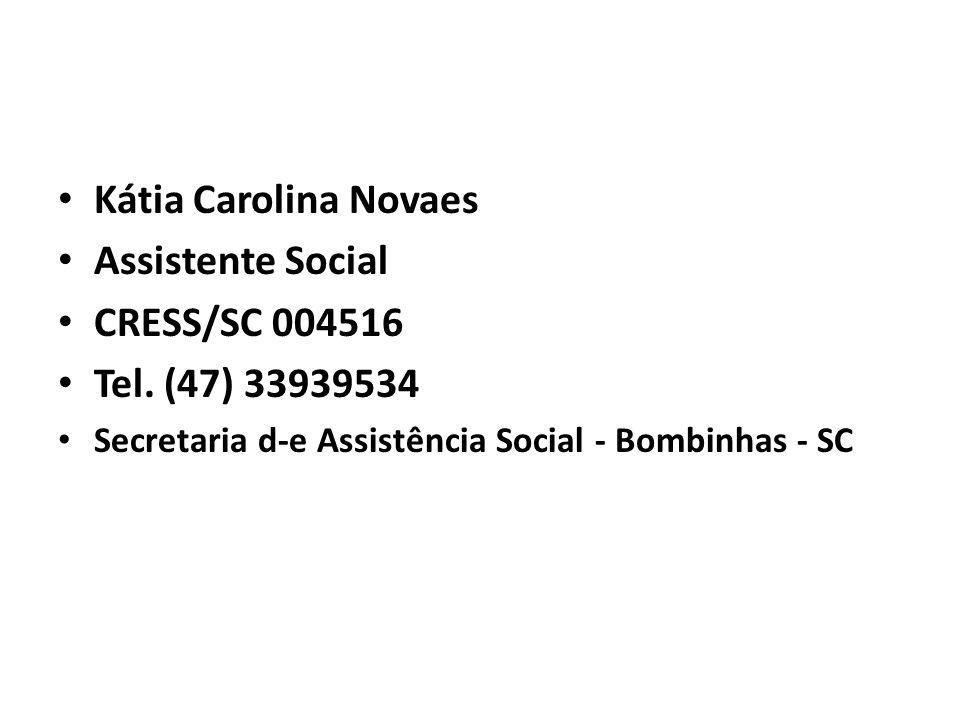 • Kátia Carolina Novaes • Assistente Social • CRESS/SC 004516 • Tel. (47) 33939534 • Secretaria d-e Assistência Social - Bombinhas - SC