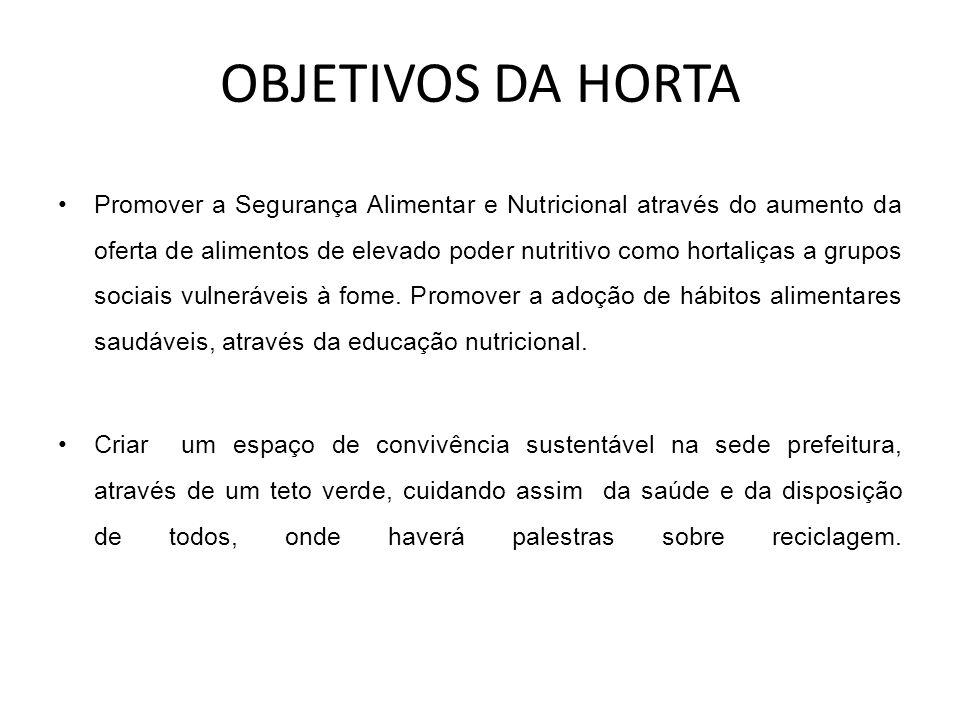 OBJETIVOS DA HORTA •Promover a Segurança Alimentar e Nutricional através do aumento da oferta de alimentos de elevado poder nutritivo como hortaliças