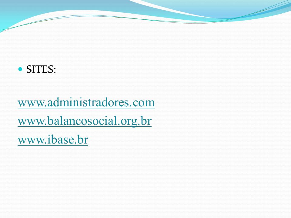  SITES: www.administradores.com www.balancosocial.org.br www.ibase.br