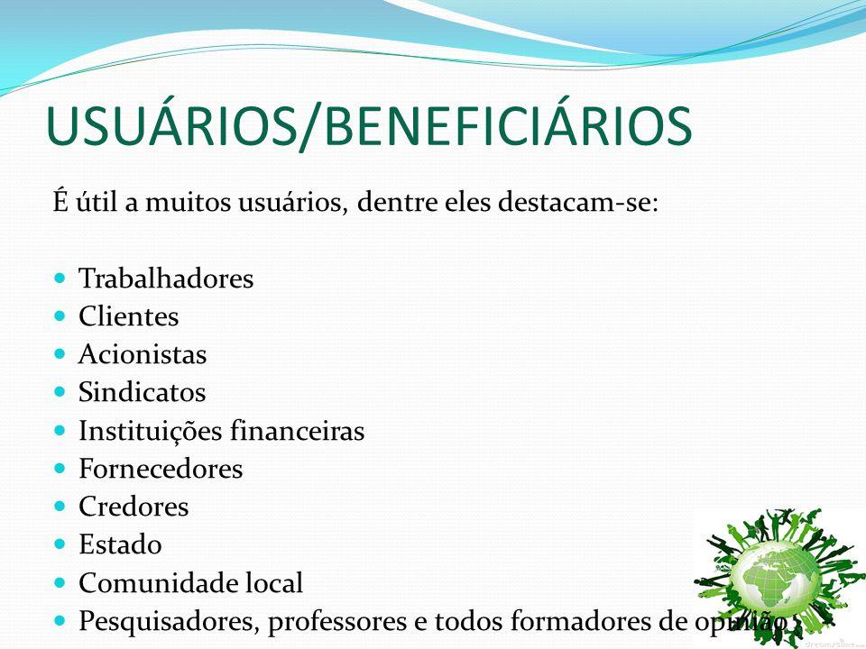 USUÁRIOS/BENEFICIÁRIOS É útil a muitos usuários, dentre eles destacam-se:  Trabalhadores  Clientes  Acionistas  Sindicatos  Instituições financei