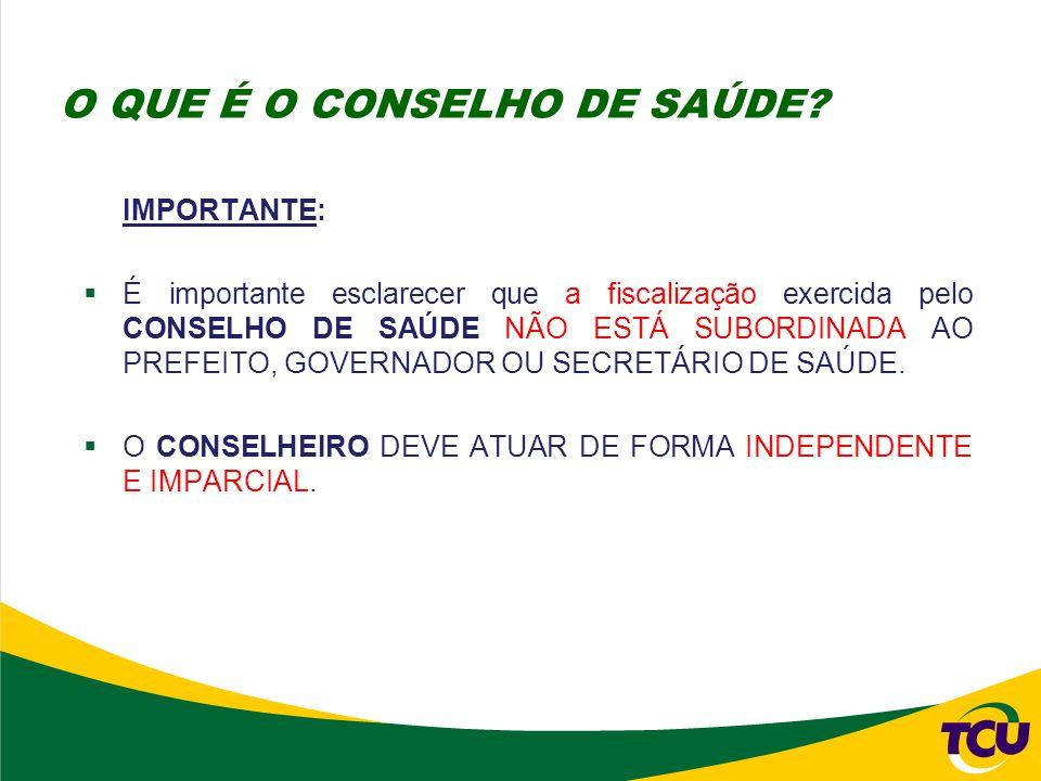 IMPORTANTE:  É importante esclarecer que a fiscalização exercida pelo CONSELHO DE SAÚDE NÃO ESTÁ SUBORDINADA AO PREFEITO, GOVERNADOR OU SECRETÁRIO DE