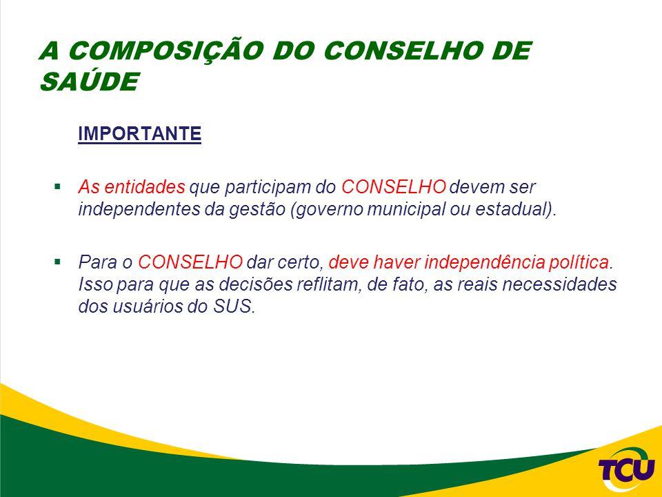 IMPORTANTE  As entidades que participam do CONSELHO devem ser independentes da gestão (governo municipal ou estadual).  Para o CONSELHO dar certo, d