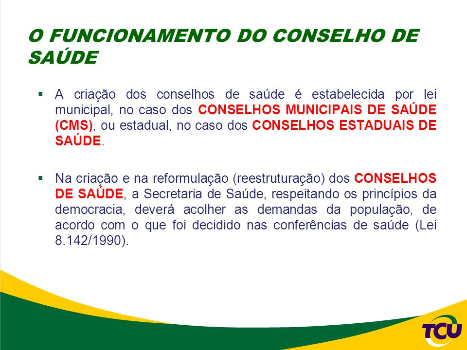  A criação dos conselhos de saúde é estabelecida por lei municipal, no caso dos CONSELHOS MUNICIPAIS DE SAÚDE (CMS), ou estadual, no caso dos CONSELH