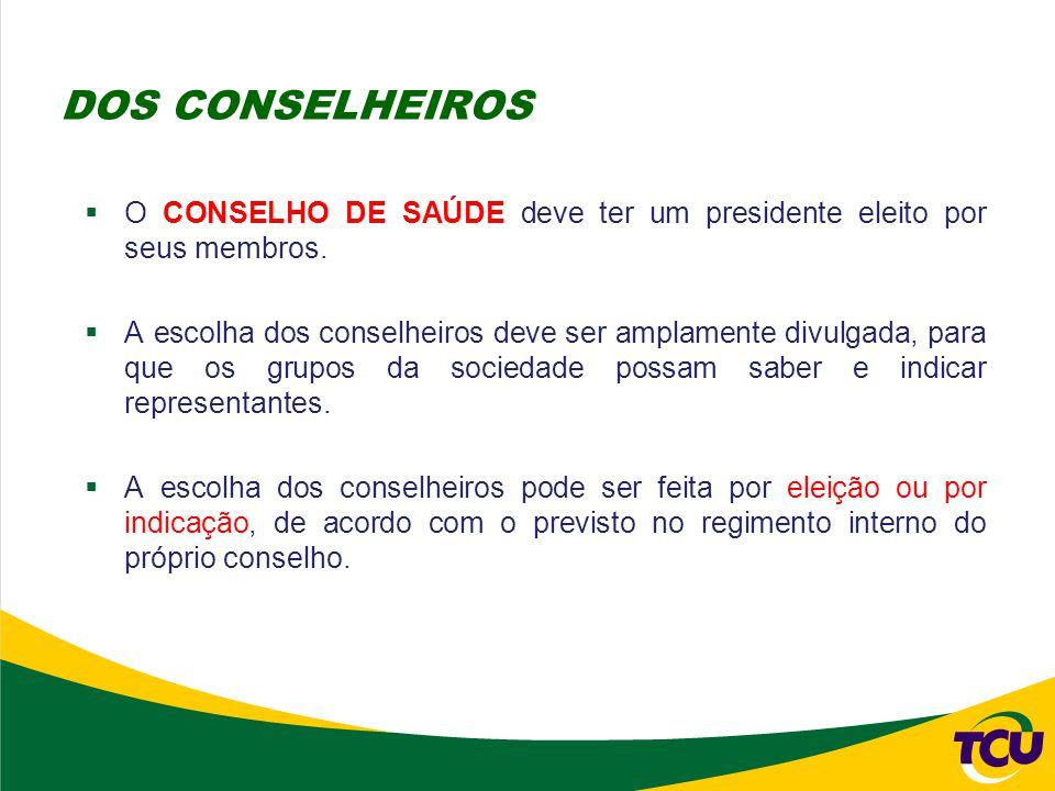  O CONSELHO DE SAÚDE deve ter um presidente eleito por seus membros.  A escolha dos conselheiros deve ser amplamente divulgada, para que os grupos d