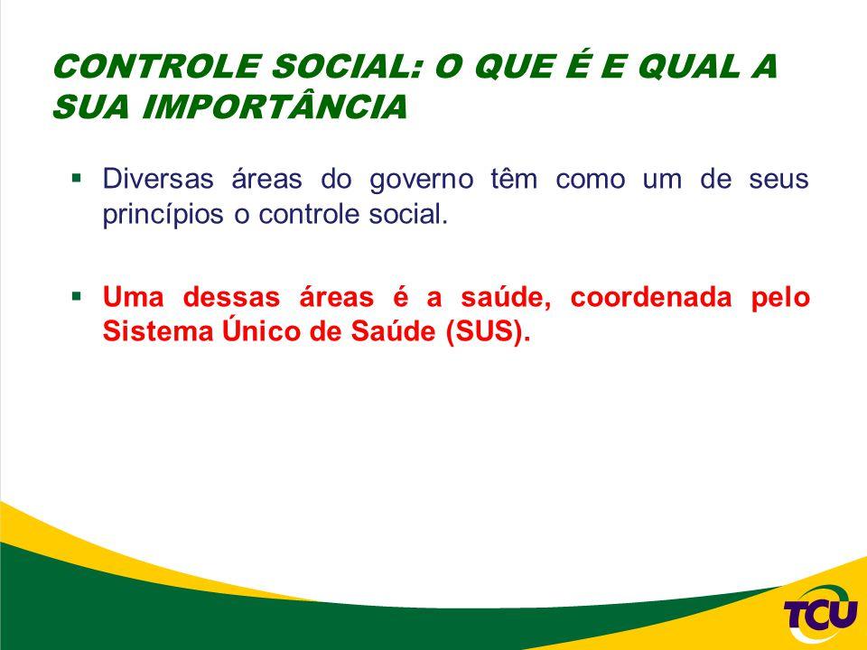  Diversas áreas do governo têm como um de seus princípios o controle social.  Uma dessas áreas é a saúde, coordenada pelo Sistema Único de Saúde (SU