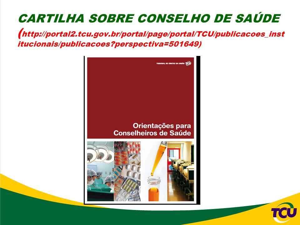 CARTILHA SOBRE CONSELHO DE SAÚDE ( http://portal2.tcu.gov.br/portal/page/portal/TCU/publicacoes_inst itucionais/publicacoes?perspectiva=501649)