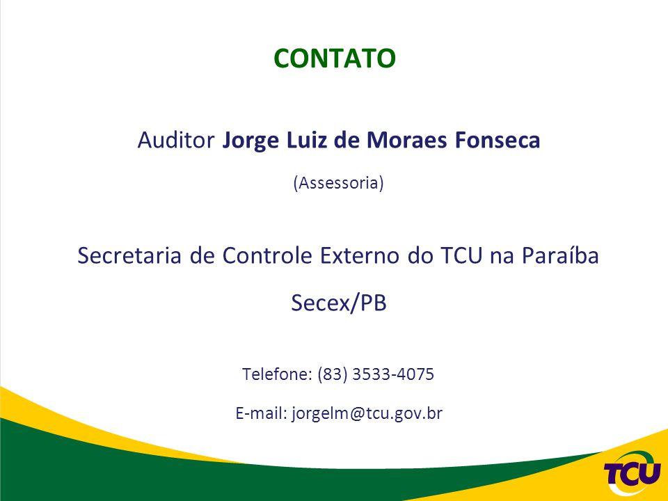 Auditor Jorge Luiz de Moraes Fonseca (Assessoria) Secretaria de Controle Externo do TCU na Paraíba Secex/PB Telefone: (83) 3533-4075 E-mail: jorgelm@t