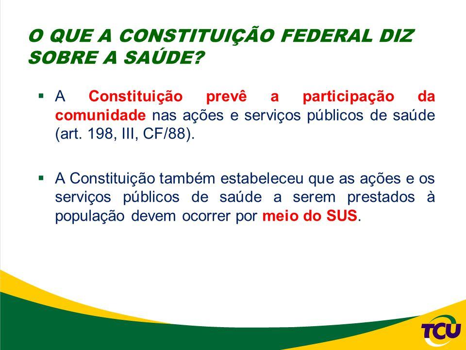  A Constituição prevê a participação da comunidade nas ações e serviços públicos de saúde (art. 198, III, CF/88).  A Constituição também estabeleceu