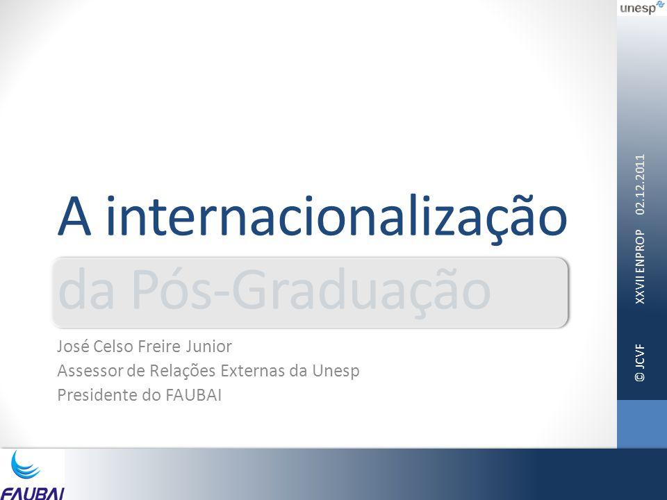 © JCVF A internacionalização da Pós-Graduação José Celso Freire Junior Assessor de Relações Externas da Unesp Presidente do FAUBAI 02.12.2011 XXVII EN