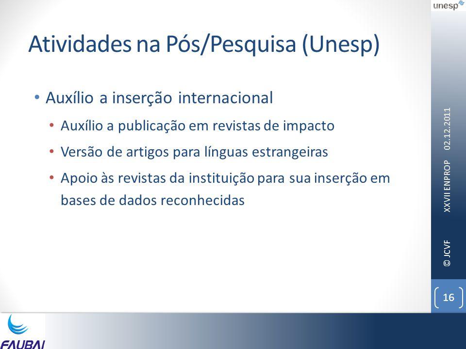 © JCVF Atividades na Pós/Pesquisa (Unesp) • Auxílio a inserção internacional • Auxílio a publicação em revistas de impacto • Versão de artigos para lí