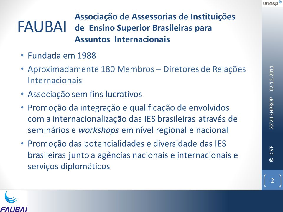 © JCVF FAUBAI • Fundada em 1988 • Aproximadamente 180 Membros – Diretores de Relações Internacionais • Associação sem fins lucrativos • Promoção da in
