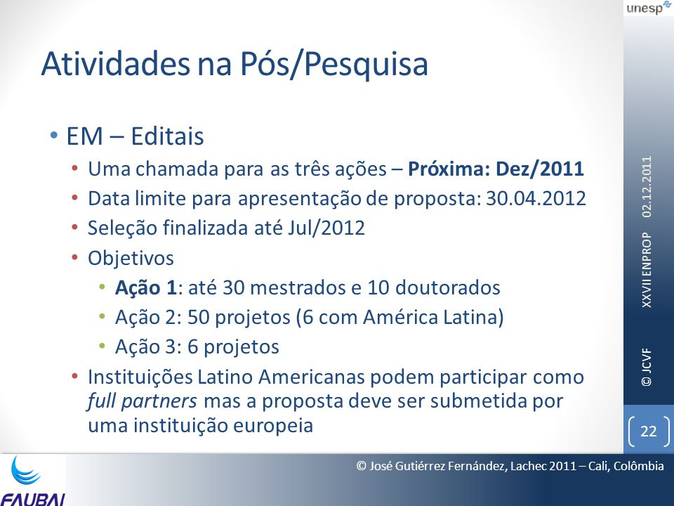 © JCVF Atividades na Pós/Pesquisa • EM – Editais • Uma chamada para as três ações – Próxima: Dez/2011 • Data limite para apresentação de proposta: 30.