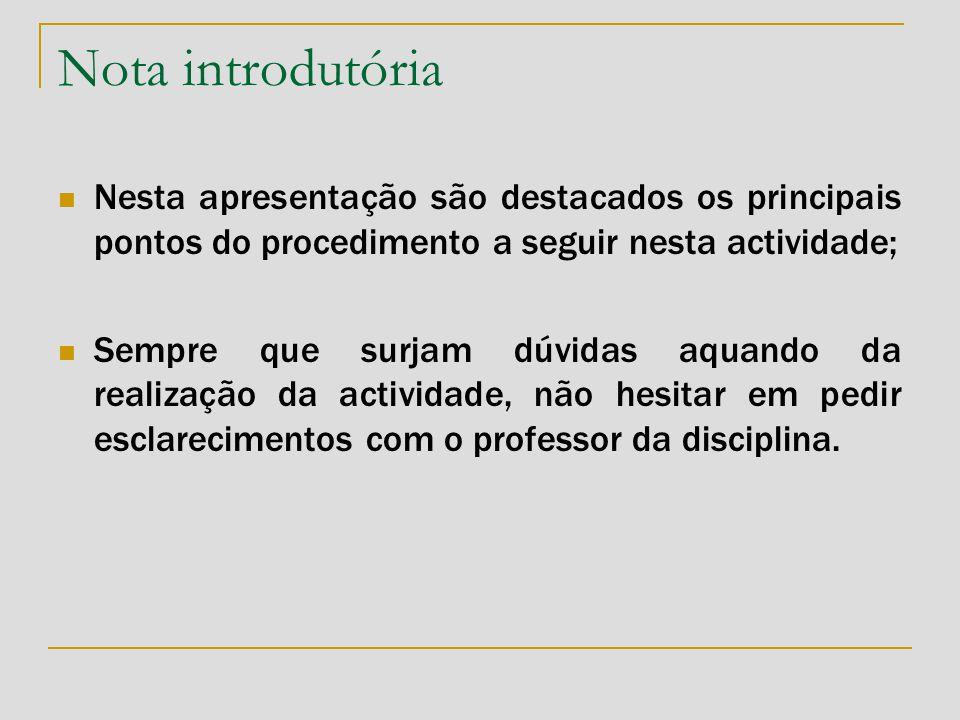 Nota introdutória  Nesta apresentação são destacados os principais pontos do procedimento a seguir nesta actividade;  Sempre que surjam dúvidas aqua