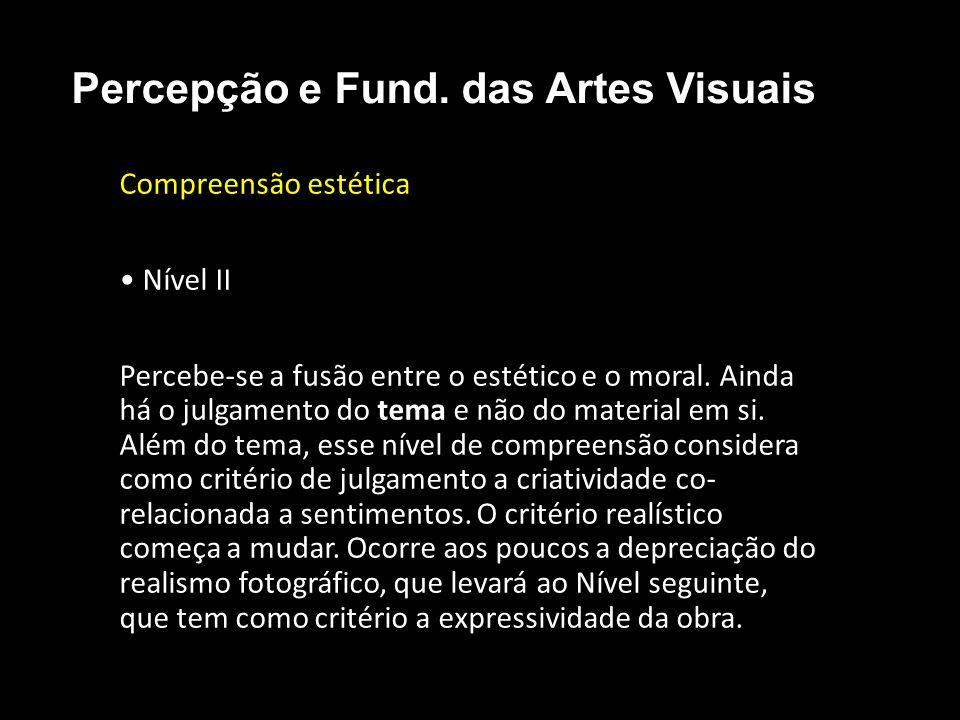 Compreensão estética • Nível II Percebe-se a fusão entre o estético e o moral.
