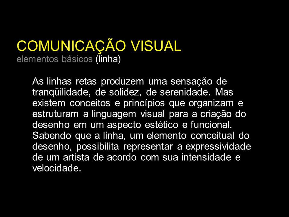 COMUNICAÇÃO VISUAL elementos básicos (linha) As linhas retas produzem uma sensação de tranqüilidade, de solidez, de serenidade.