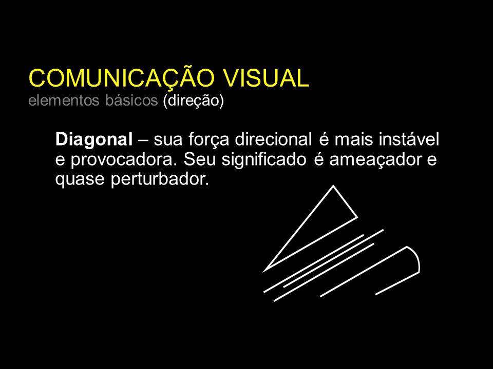 COMUNICAÇÃO VISUAL elementos básicos (direção) Diagonal – sua força direcional é mais instável e provocadora.