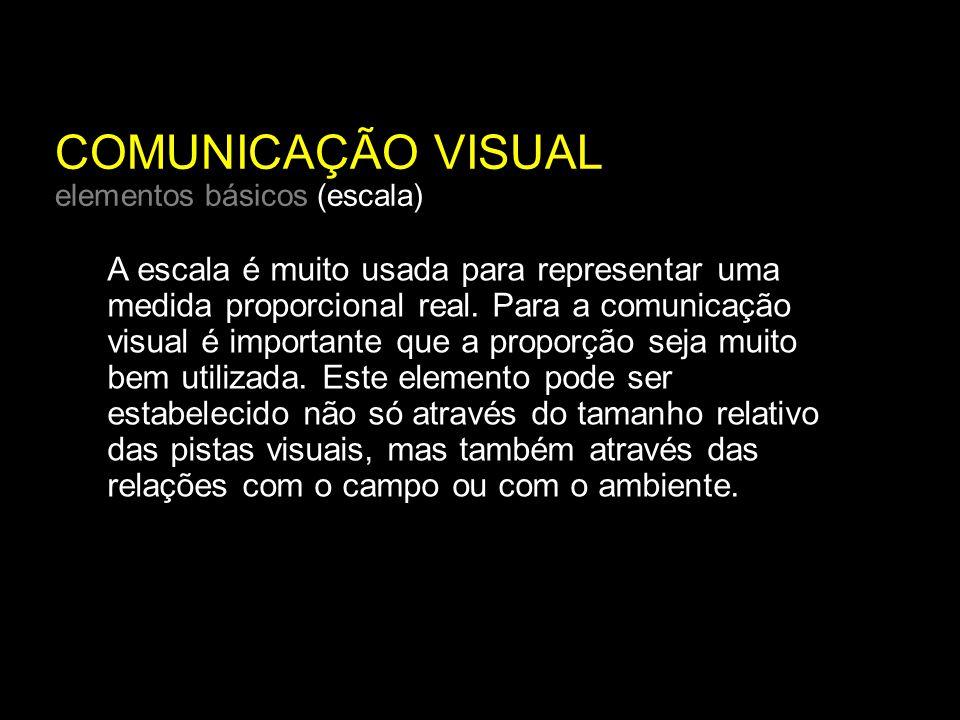 COMUNICAÇÃO VISUAL elementos básicos (escala) A escala é muito usada para representar uma medida proporcional real.