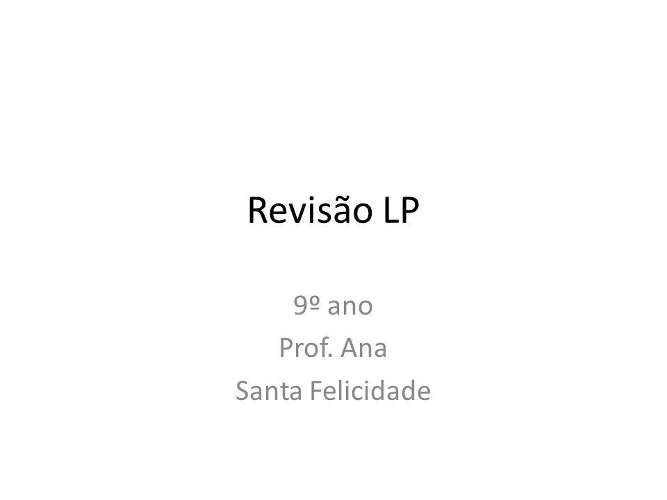 Revisão LP 9º ano Prof. Ana Santa Felicidade