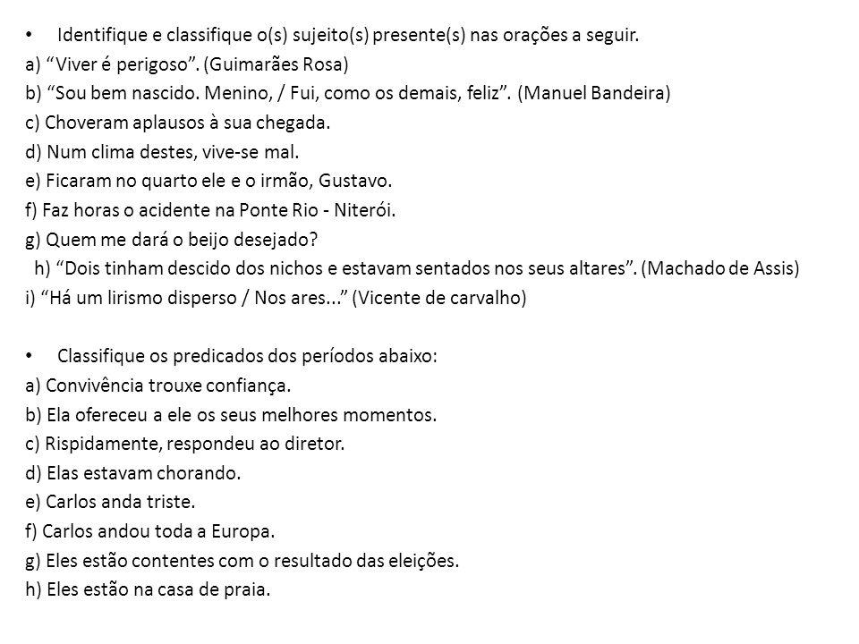 """• Identifique e classifique o(s) sujeito(s) presente(s) nas orações a seguir. a) """"Viver é perigoso"""". (Guimarães Rosa) b) """"Sou bem nascido. Menino, / F"""