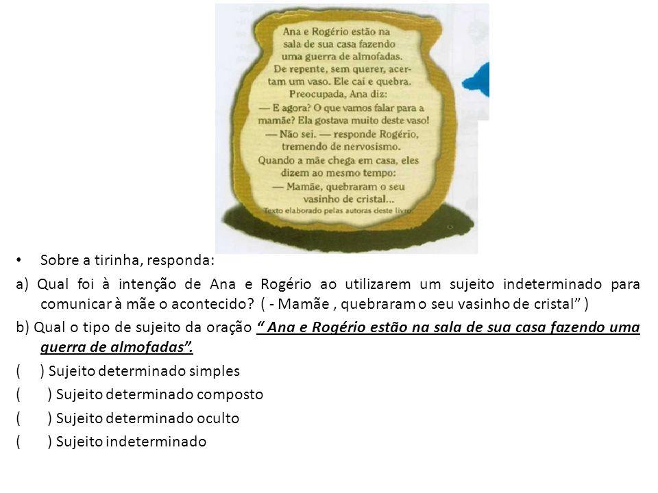 • Sobre a tirinha, responda: a) Qual foi à intenção de Ana e Rogério ao utilizarem um sujeito indeterminado para comunicar à mãe o acontecido? ( - Mam