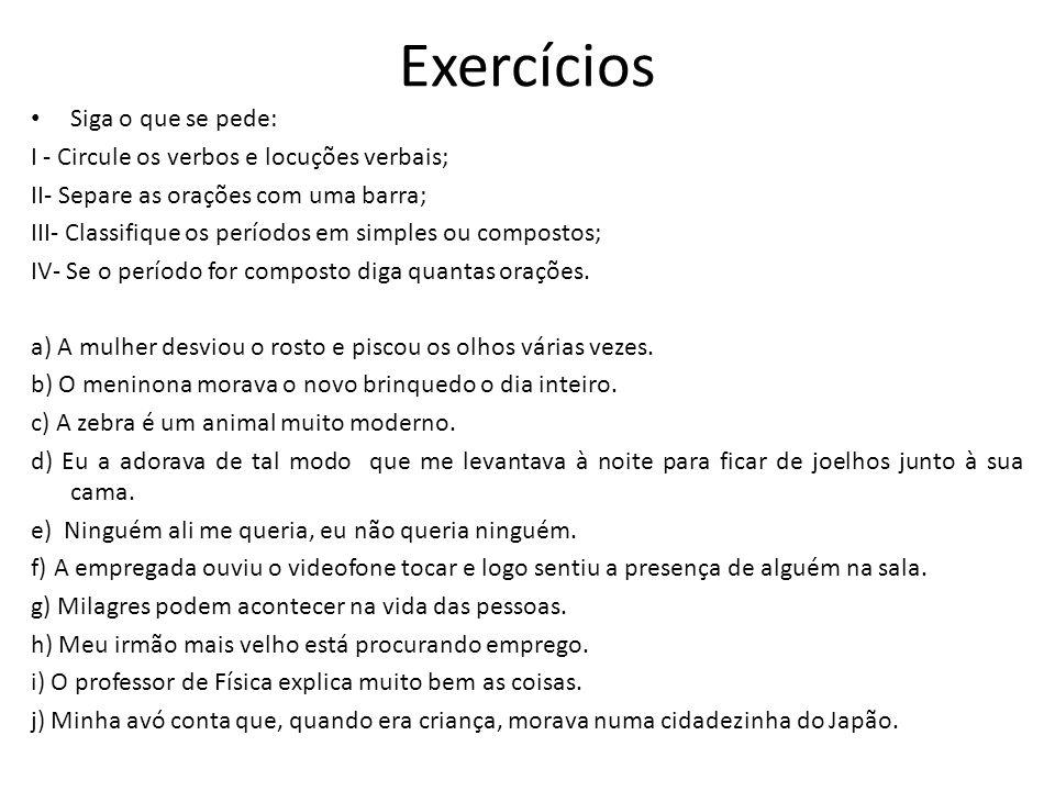 Exercícios • Siga o que se pede: I - Circule os verbos e locuções verbais; II- Separe as orações com uma barra; III- Classifique os períodos em simple