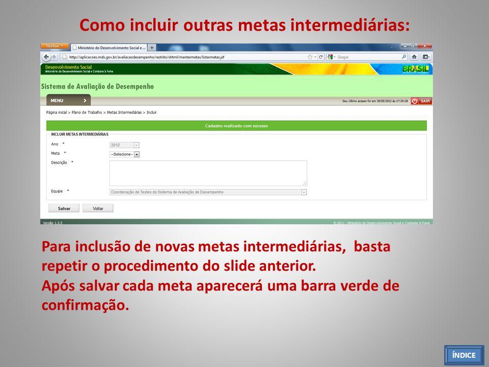 Como incluir outras metas intermediárias: Para inclusão de novas metas intermediárias, basta repetir o procedimento do slide anterior. Após salvar cad