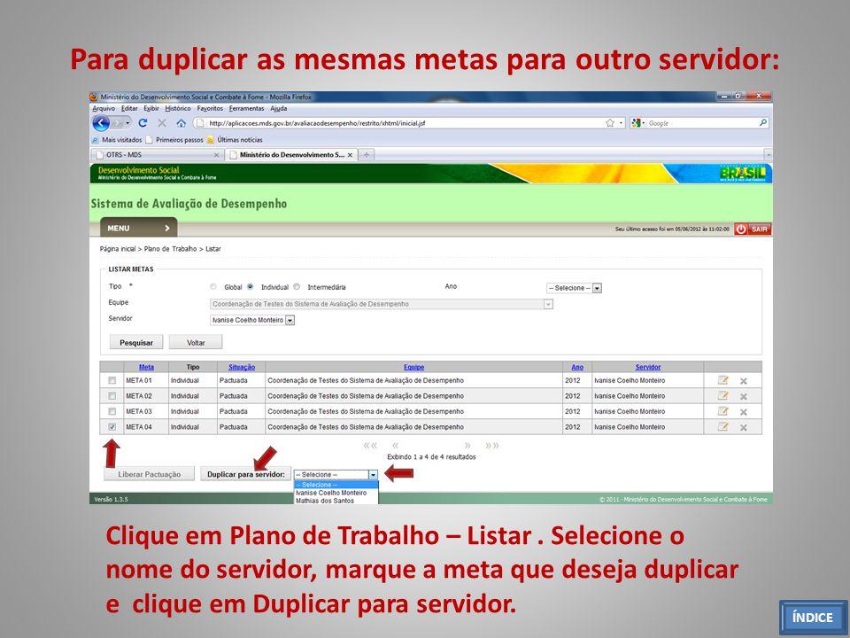 Para duplicar as mesmas metas para outro servidor: Clique em Plano de Trabalho – Listar. Selecione o nome do servidor, marque a meta que deseja duplic