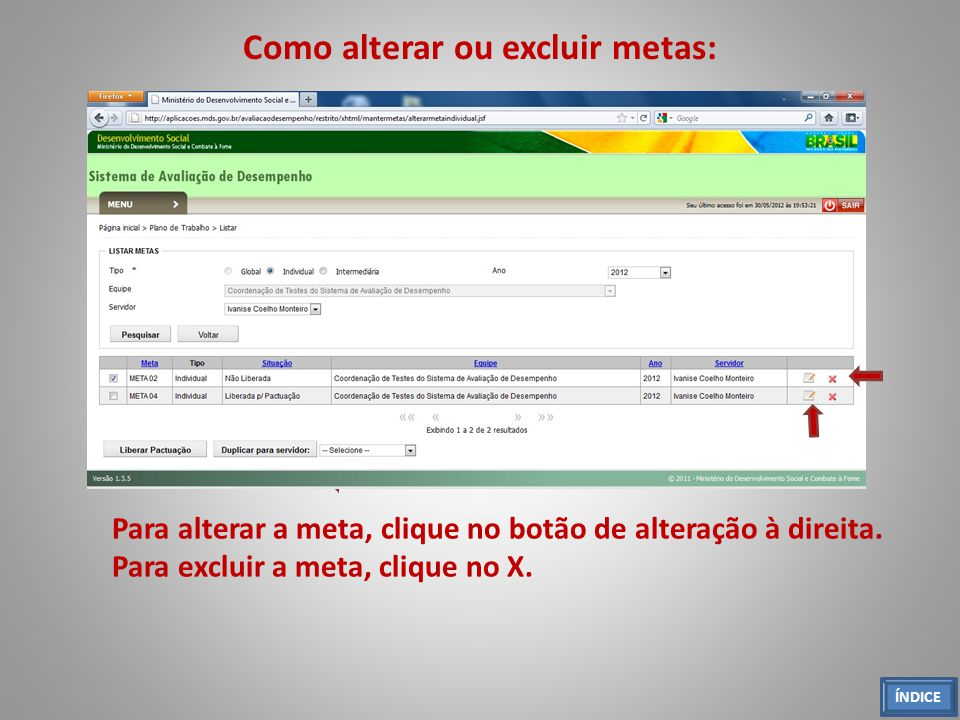 Como alterar ou excluir metas: Para alterar a meta, clique no botão de alteração à direita. Para excluir a meta, clique no X. ÍNDICE