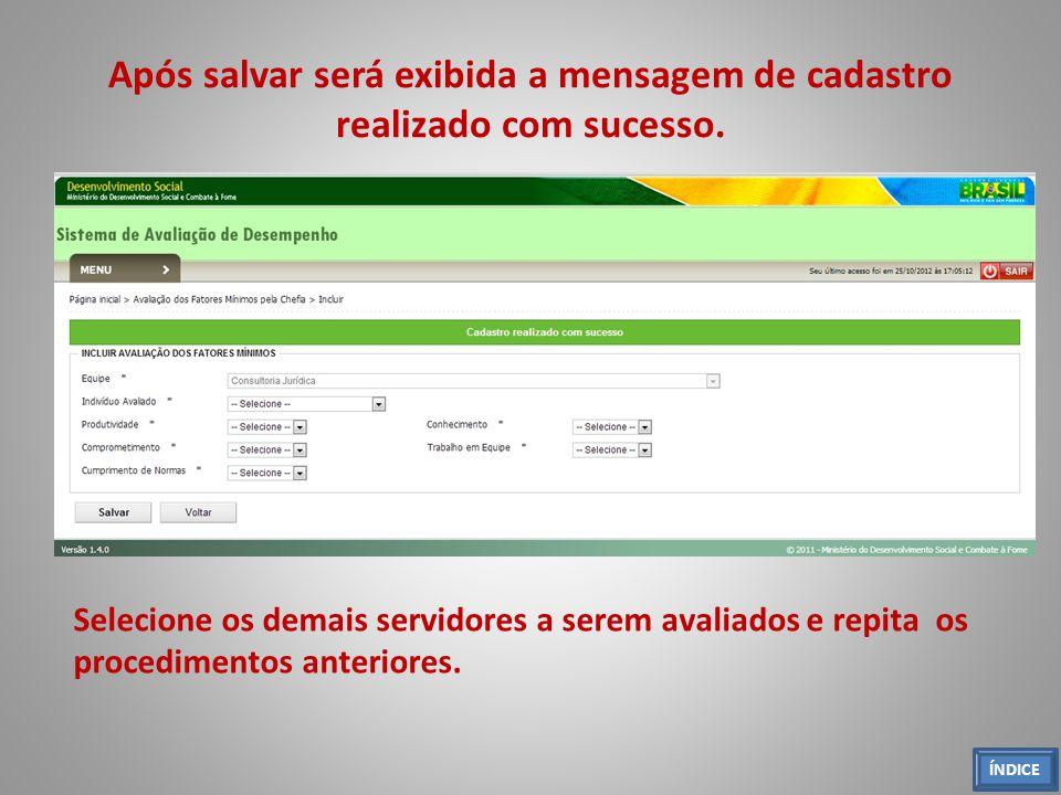 Após salvar será exibida a mensagem de cadastro realizado com sucesso. Selecione os demais servidores a serem avaliados e repita os procedimentos ante