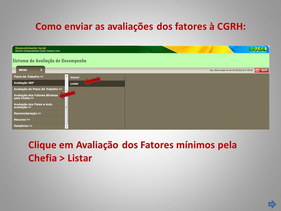 Como enviar as avaliações dos fatores à CGRH: Clique em Avaliação dos Fatores mínimos pela Chefia > Listar