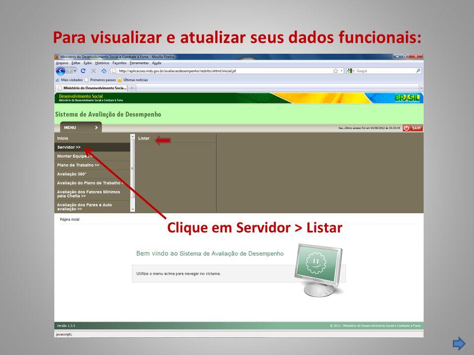Para visualizar e atualizar seus dados funcionais: Clique em Servidor > Listar