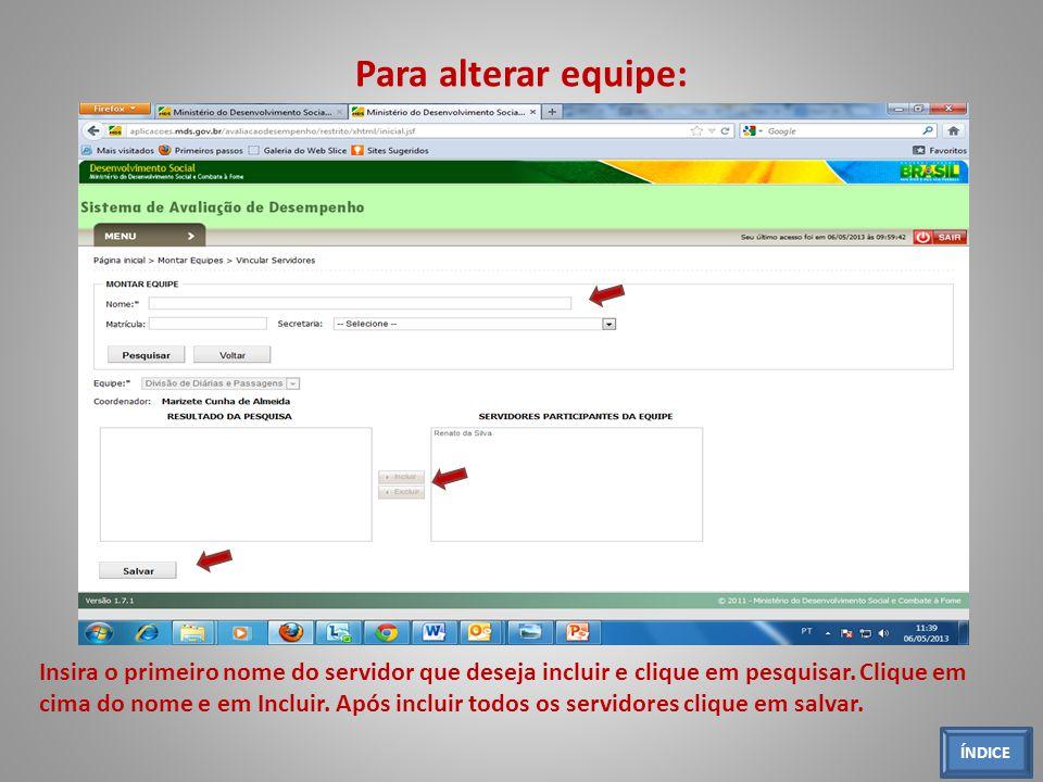 Para alterar equipe: ÍNDICE Insira o primeiro nome do servidor que deseja incluir e clique em pesquisar. Clique em cima do nome e em Incluir. Após inc
