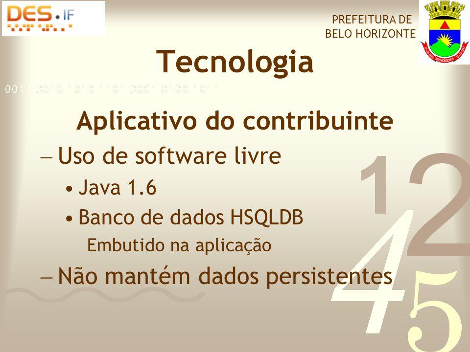 Tecnologia Aplicativo do contribuinte  Uso de software livre •Java 1.6 •Banco de dados HSQLDB Embutido na aplicação  Não mantém dados persistentes PREFEITURA DE BELO HORIZONTE