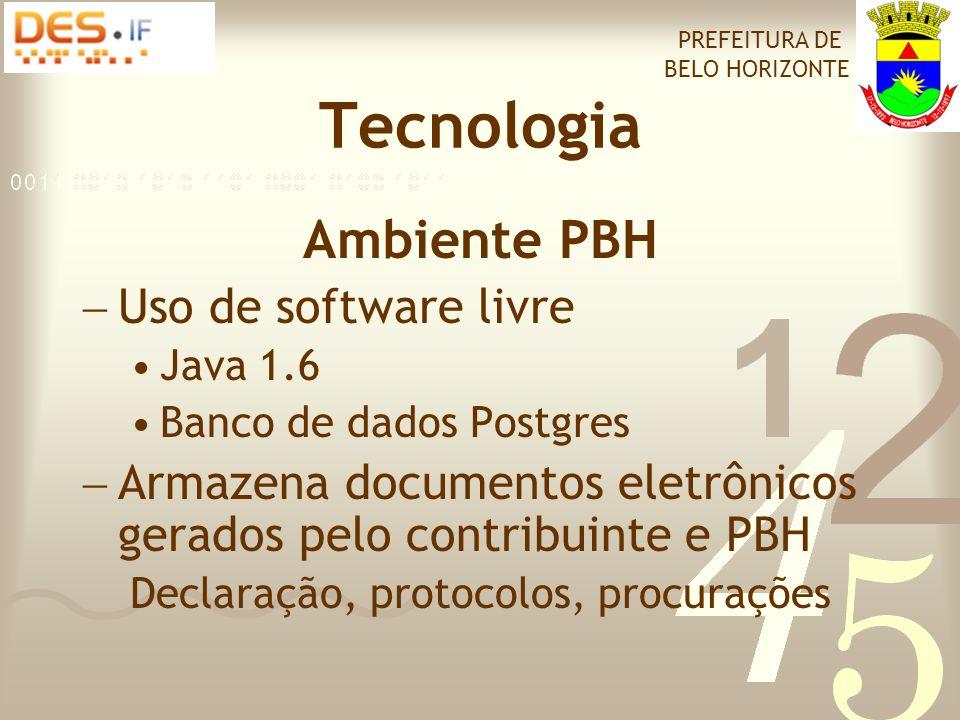 Tecnologia Ambiente PBH  Uso de software livre •Java 1.6 •Banco de dados Postgres  Armazena documentos eletrônicos gerados pelo contribuinte e PBH Declaração, protocolos, procurações PREFEITURA DE BELO HORIZONTE