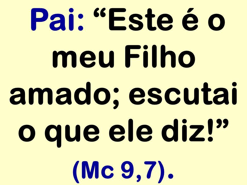 """Pai: """"Este é o meu Filho amado; escutai o que ele diz!"""" (Mc 9,7)."""