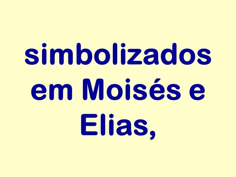 simbolizados em Moisés e Elias,