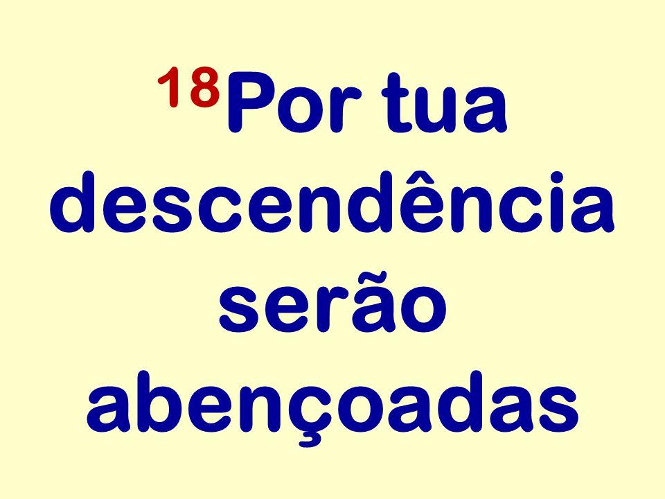 18 Por tua descendência serão abençoadas