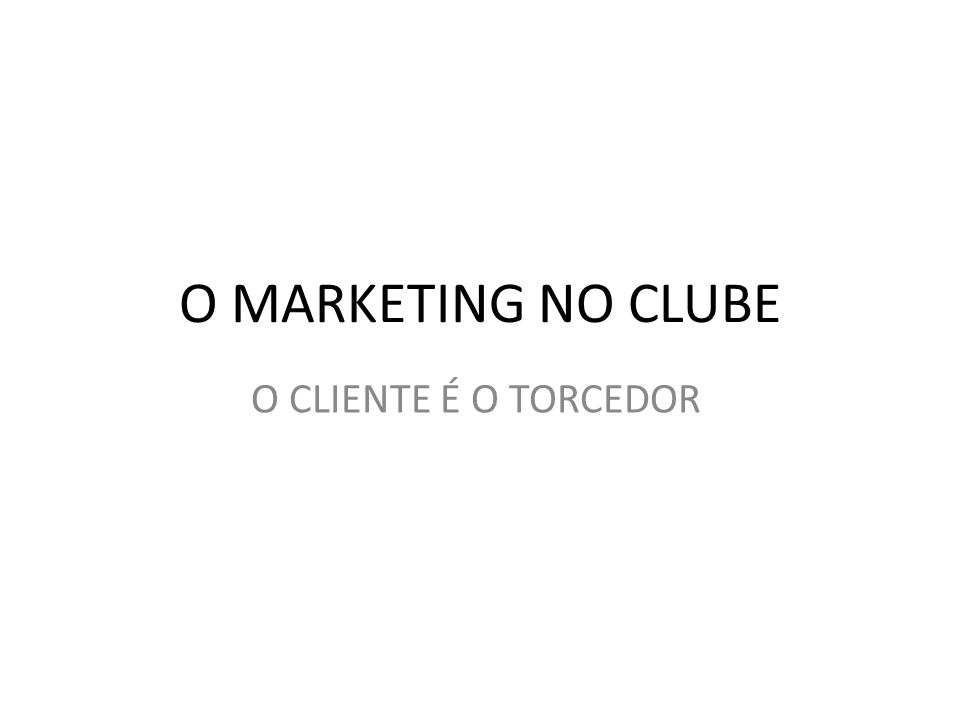 O MARKETING NO CLUBE O CLIENTE É O TORCEDOR