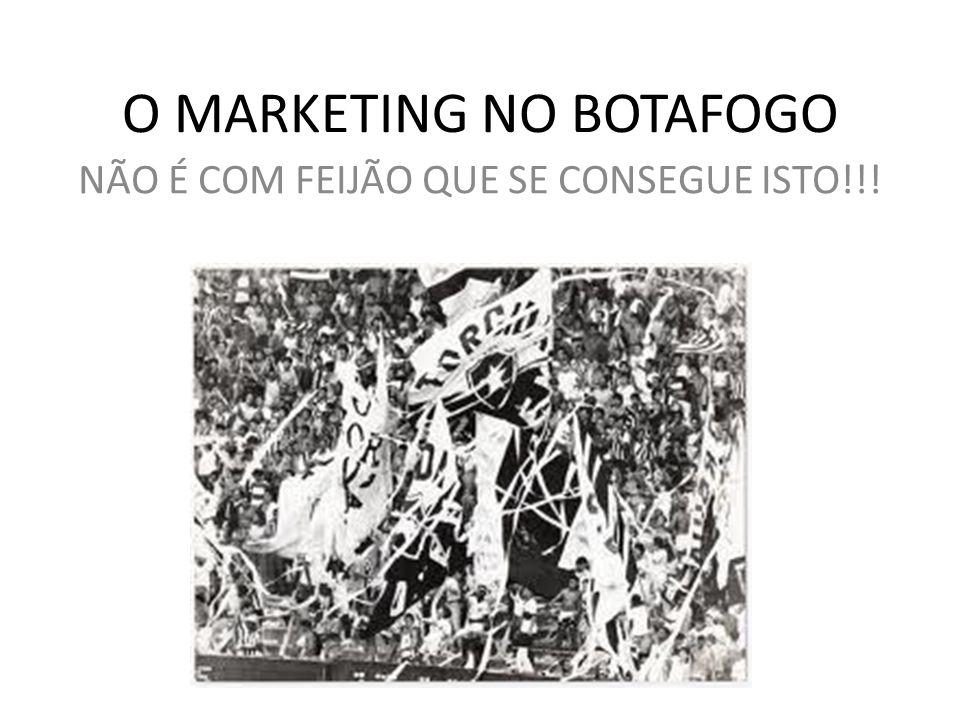 O MARKETING NO BOTAFOGO NÃO É COM FEIJÃO QUE SE CONSEGUE ISTO!!!