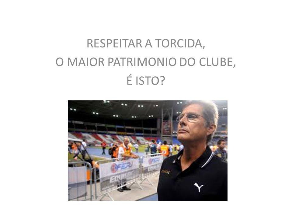 RESPEITAR A TORCIDA, O MAIOR PATRIMONIO DO CLUBE, É ISTO?