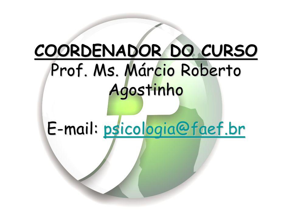 COORDENADOR DO CURSO Prof. Ms. Márcio Roberto Agostinho E-mail: psicologia@faef.br psicologia@faef.br