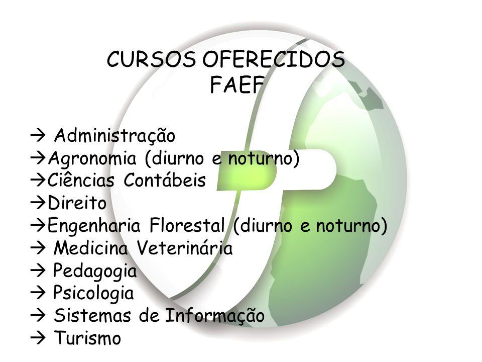 CURSOS OFERECIDOS FAEF  Administração  Agronomia (diurno e noturno)  Ciências Contábeis  Direito  Engenharia Florestal (diurno e noturno)  Medic