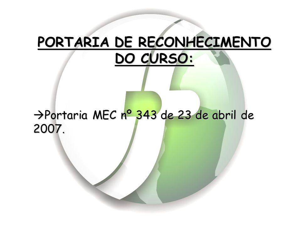 PORTARIA DE RECONHECIMENTO DO CURSO:  Portaria MEC nº 343 de 23 de abril de 2007.