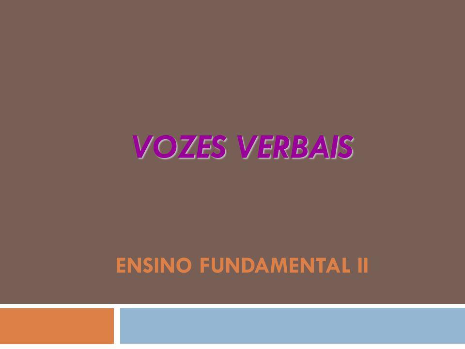 VOZES VERBAIS VOZES VERBAIS ENSINO FUNDAMENTAL II