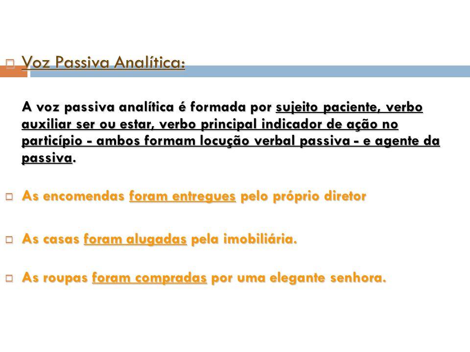  Voz Passiva Analítica: A voz passiva analítica é formada por sujeito paciente, verbo auxiliar ser ou estar, verbo principal indicador de ação no par