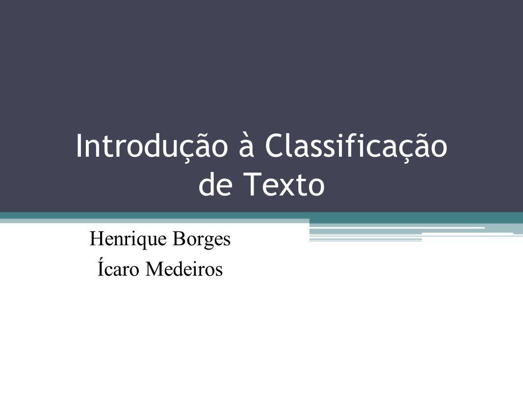 Introdução à Classificação de Texto Henrique Borges Ícaro Medeiros