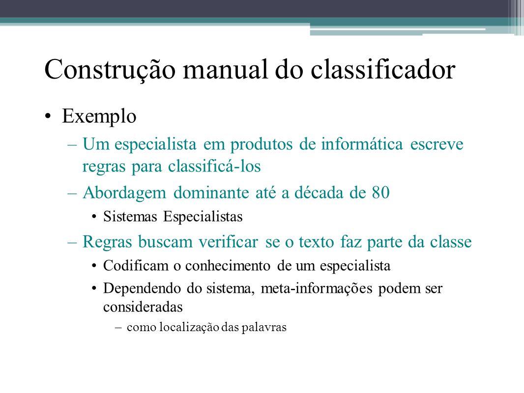 Construção manual do classificador •Exemplo –Um especialista em produtos de informática escreve regras para classificá-los –Abordagem dominante até a
