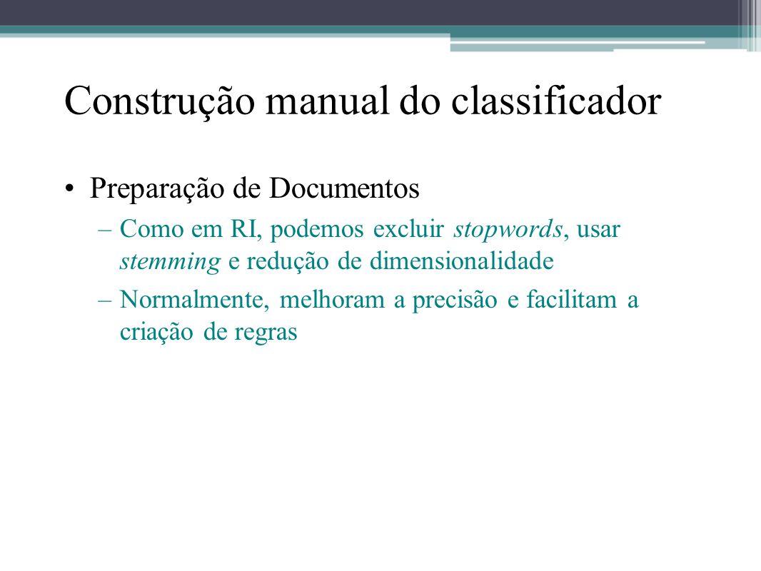 Construção manual do classificador •Preparação de Documentos –Como em RI, podemos excluir stopwords, usar stemming e redução de dimensionalidade –Norm