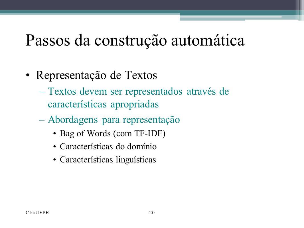CIn/UFPE20 Passos da construção automática •Representação de Textos –Textos devem ser representados através de características apropriadas –Abordagens