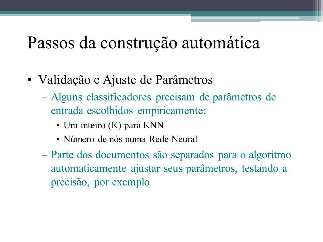 Passos da construção automática •Validação e Ajuste de Parâmetros –Alguns classificadores precisam de parâmetros de entrada escolhidos empiricamente: